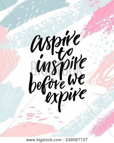 Aspire To Inspire Before We Expire. Inspirational Quote Poster On Abstract Pastel Pink And Blue Brus