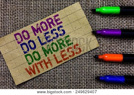 Handwriting Text Writing Do More Do Less Do More With Less. Concept Meaning Dont Work Hard Work Smar