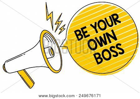 Handwriting Text Be Your Own Boss. Concept Meaning Entrepreneurship Start Business Independence Self
