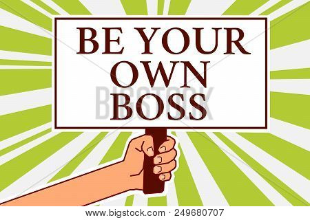 Word Writing Text Be Your Own Boss. Business Concept For Entrepreneurship Start Business Independenc