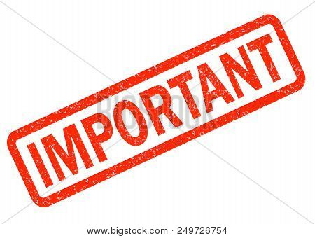 Important Red Rubber Stamp On White Background. Important Stamp Sign.  Text Important Stamp.