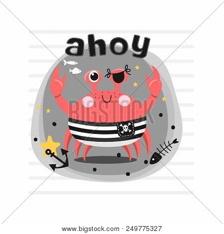 Vector Background With Pirate Crab On Gray Background And Inscription - Ahoy In Cartoon Style. Fashi