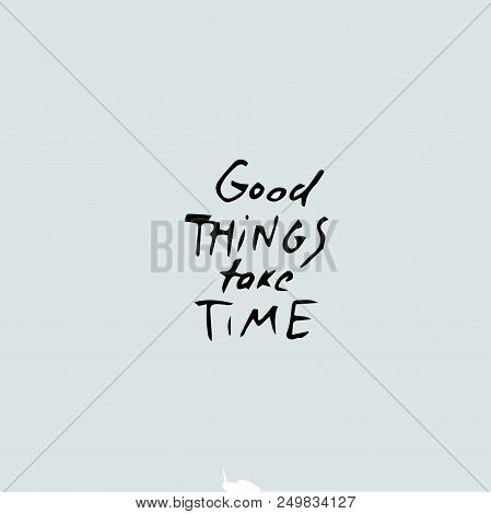 Good Things Take Time Vector Photo Free Trial Bigstock