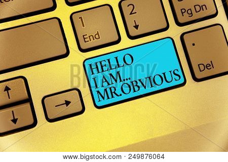 Word Writing Text Hello I Am.. Mr.obvious. Business Concept For Introducing Yourself As Pouplar Or F