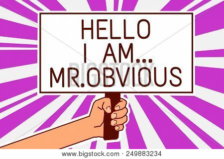 Handwriting Text Writing Hello I Am.. Mr.obvious. Concept Meaning Introducing Yourself As Pouplar Or