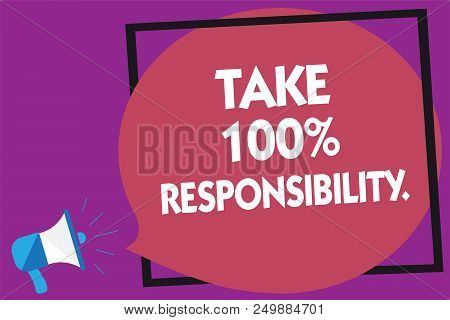 Text Sign Showing Take 100 Responsibility.. Conceptual Photo Be Responsible For List Of Things Objec
