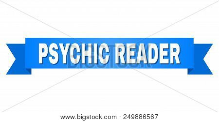 Psychic Reader Text On A Ribbon. Designed With White Title And Blue Stripe. Vector Banner With Psych