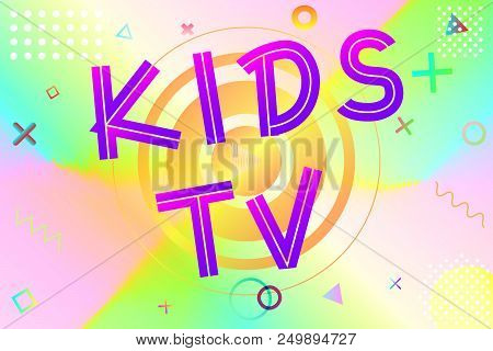 Kids Tv Text, Colorful Lettering In Modern Gradient On Bright Geometric Pattern Background, Stock Ve
