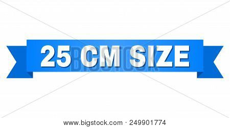 25 Cm Size Text On A Ribbon. Designed With White Caption And Blue Stripe. Vector Banner With 25 Cm S