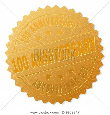 100 Anniversary Gold Stamp Seal. Vector Golden Medal Of 100 Anniversary Text. Text Labels Are Placed