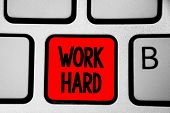 Writing note showing Work Hard. Business photo showcasing Laboring that puts effort into doing and completing tasks Keyboard red Intention create computer computing reflection document poster