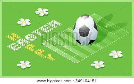 Happy Easter Greeting Card. Isometric Illustration With 3d Easter Egg As A Soccer Ball And Soccer Fi