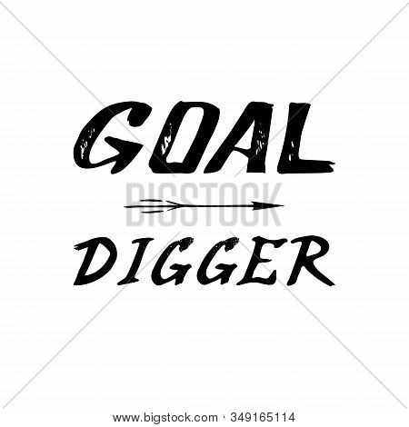 Goal Digger, Brush Lettering For Purposeful Courageous People, Describing Goal Setting For Life Or S