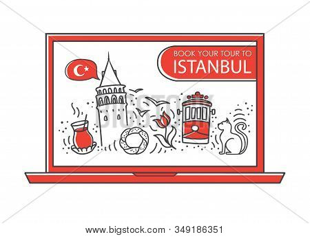 Modern Vector Line Illustration Travel To Istanbul, Turkey. Online Tour Booking. Laptop And Famous T