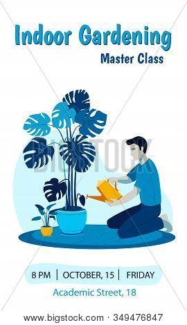 Indoor Gardening Masterclass Vertical Advertisement Poster Template. Man Watering Monstera Plant Wit