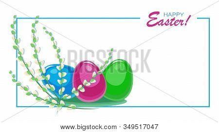 Easter Background, Greeting Card. Easter Eggs, Willow Twigs. Happy Easter. Christ Is Risen. Vector I