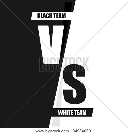 Vs. White Versus Black. Fight, Conflict, Duel Between The Black And White Team. Duel Of Two Opponent