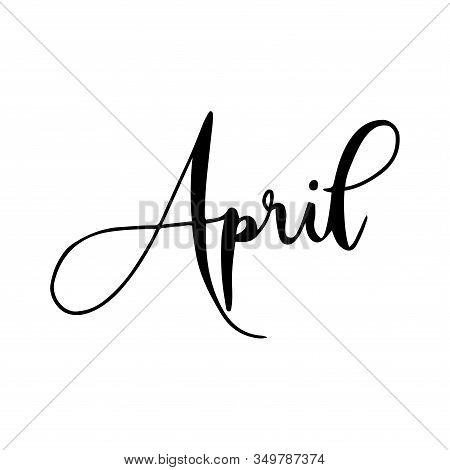 Hand Drawn Calligraphy Lettering Month April. Handwritten Phrase For Invitation Card, Calender, Bann