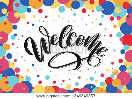 Welcome Lettering Sign On Confetti Background. Hand Sketched Welcome Lettering Typography Poster. We