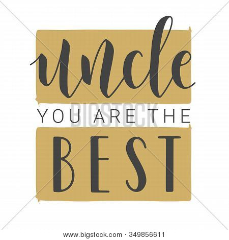 Vector Illustration. Handwritten Lettering Of Uncle You Are The Best. Template For Banner, Greeting