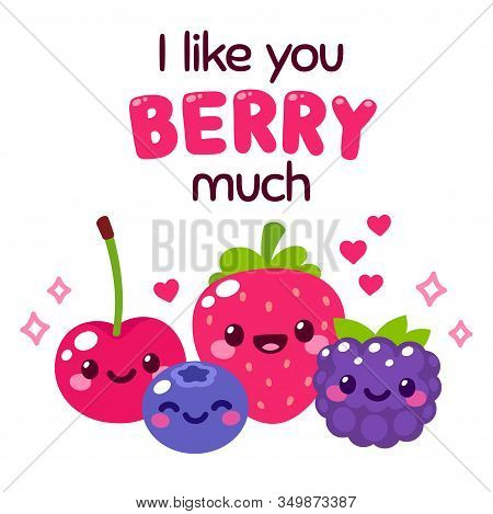 Kawaii Smiling Berries With Text Lettering I Like You Berry Much. Funny Fruit Pun Illustration For V