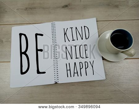 Inspirational Quote - Be Kind  , Be Nice, Be Happy. Notes Self Reminder Or Words On White Spiral Not
