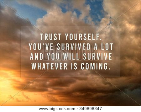 Inspirational Motivational Quote - Trust Yourself. You Have Survived A Lot And You Will Survive What