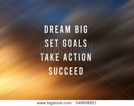 Inspirational Quote - Dream Big, Set Goals, Take Action, Succeed. A Successful Step And Motivational