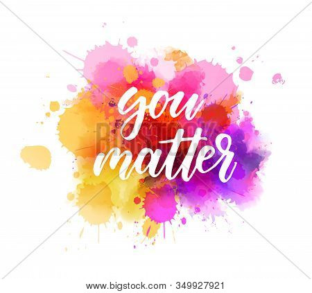 You Matter - Motivational Message. Handwritten Modern Calligraphy Inspirational Text On Pink And Pur