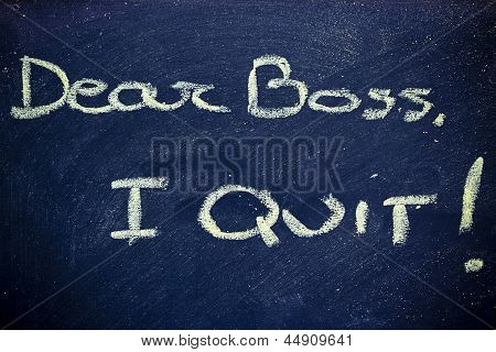 chalk writings on blackboard: Dear boss I quit poster