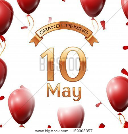 Golden ribbon with inscription grand opening the tenth of May on white background red air balloons with confetti. Vector Illustration