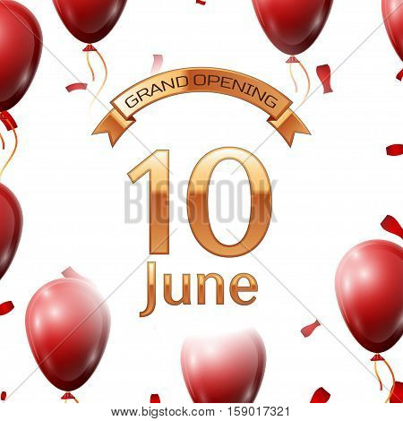 Golden ribbon with inscription grand opening the tenth of June on white background red air balloons with confetti. Vector Illustration