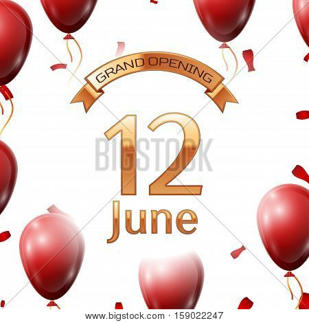 Golden ribbon with inscription grand opening the twelfth of June on white background red air balloons with confetti. Vector Illustration