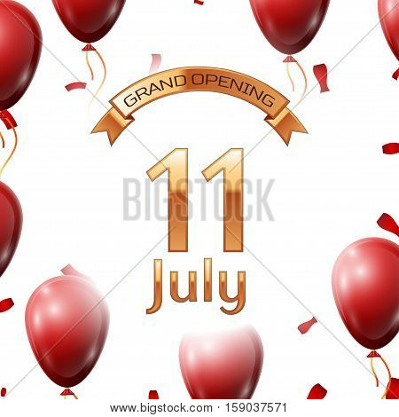 Golden ribbon with inscription grand opening the eleventh of July on white background red air balloons with confetti. Vector Illustration