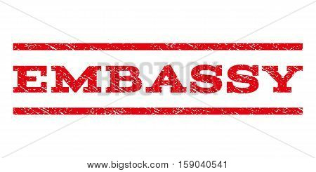 Embassy watermark stamp. Text caption between horizontal parallel lines with grunge design style. Rubber seal stamp with scratched texture. Vector red color ink imprint on a white background.