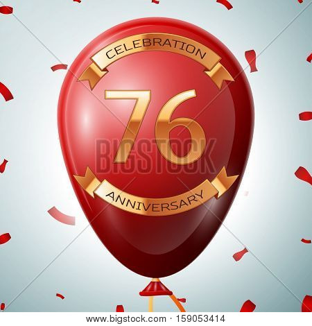 Red balloon with golden inscription seventy six years anniversary celebration and golden ribbons on grey background and confetti. Vector illustration