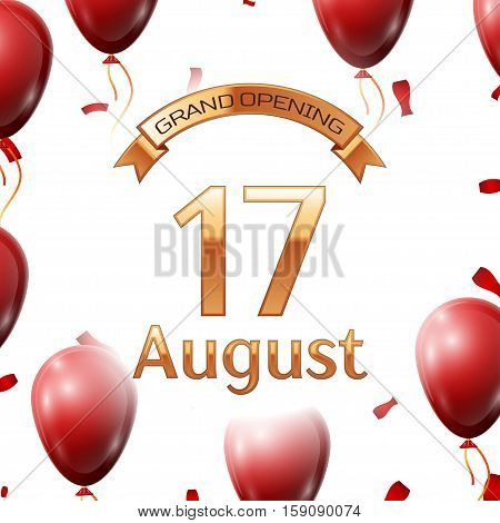 Golden ribbon with inscription grand opening the seventeenth of August on white background red air balloons with confetti. Vector Illustration