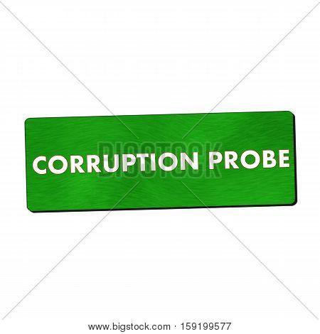 corruption probe white wording on green wood background