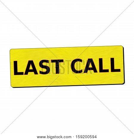 last call black wording on yellow wood background