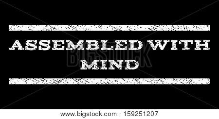 Assembled With Mind watermark stamp. Text tag between horizontal parallel lines with grunge design style. Rubber seal white stamp with dust texture. Vector ink imprint on a black background.