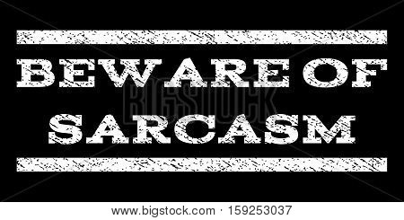 Beware Of Sarcasm watermark stamp. Text tag between horizontal parallel lines with grunge design style. Rubber seal white stamp with dirty texture. Vector ink imprint on a black background.