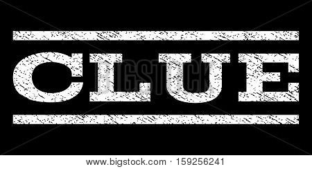 Clue watermark stamp. Text tag between horizontal parallel lines with grunge design style. Rubber seal white stamp with dirty texture. Vector ink imprint on a black background.