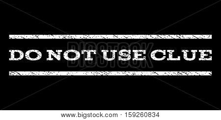 Do Not Use Clue watermark stamp. Text tag between horizontal parallel lines with grunge design style. Rubber seal white stamp with unclean texture. Vector ink imprint on a black background.