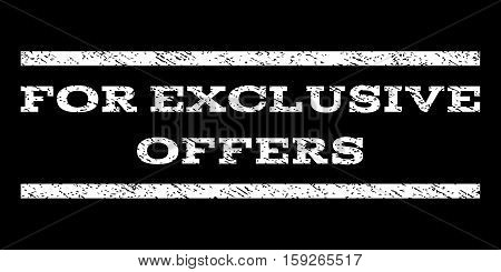For Exclusive Offers watermark stamp. Text tag between horizontal parallel lines with grunge design style. Rubber seal white stamp with unclean texture. Vector ink imprint on a black background.