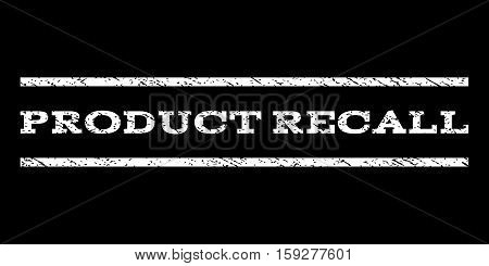 Product Recall watermark stamp. Text tag between horizontal parallel lines with grunge design style. Rubber seal white stamp with dirty texture. Vector ink imprint on a black background.