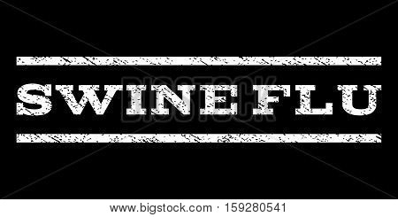 Swine Flu watermark stamp. Text caption between horizontal parallel lines with grunge design style. Rubber seal white stamp with unclean texture. Vector ink imprint on a black background.