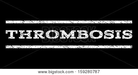 Thrombosis watermark stamp. Text tag between horizontal parallel lines with grunge design style. Rubber seal white stamp with scratched texture. Vector ink imprint on a black background.