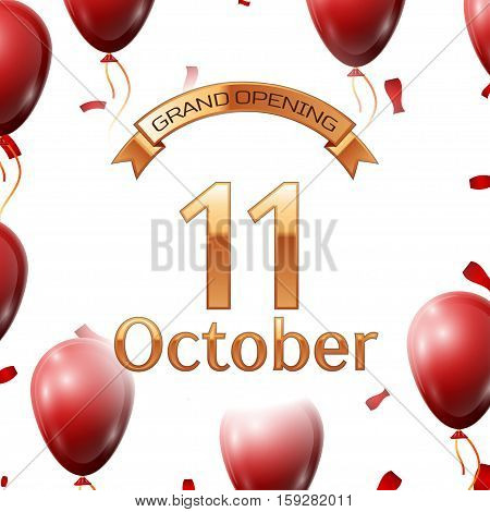 Golden ribbon with inscription grand opening the eleventh of October on white background red air balloons with confetti. Vector Illustration