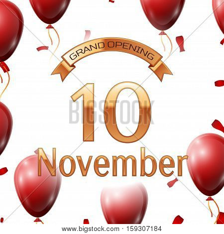 Golden ribbon with inscription grand opening the tenth of November on white background red air balloons with confetti. Vector Illustration