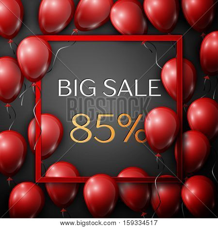 Realistic red balloons with text Big Sale 85 percent Discounts in square red frame over black background. SALE concept for shopping, mobile devices, online shop. Vector illustration